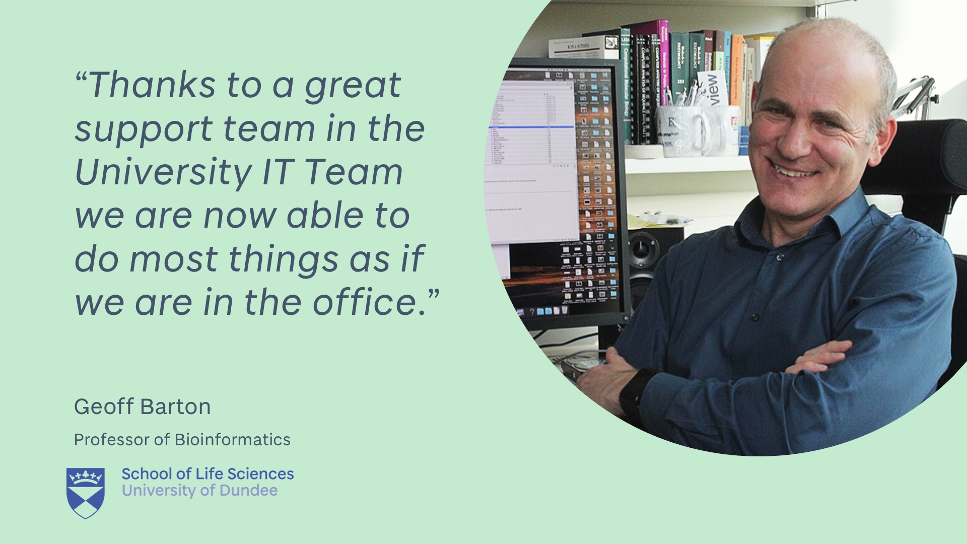 "Geoff Barton quote ""Thanks to a great support team in the University IT Team we are now able to do most things as if we are in the office."""