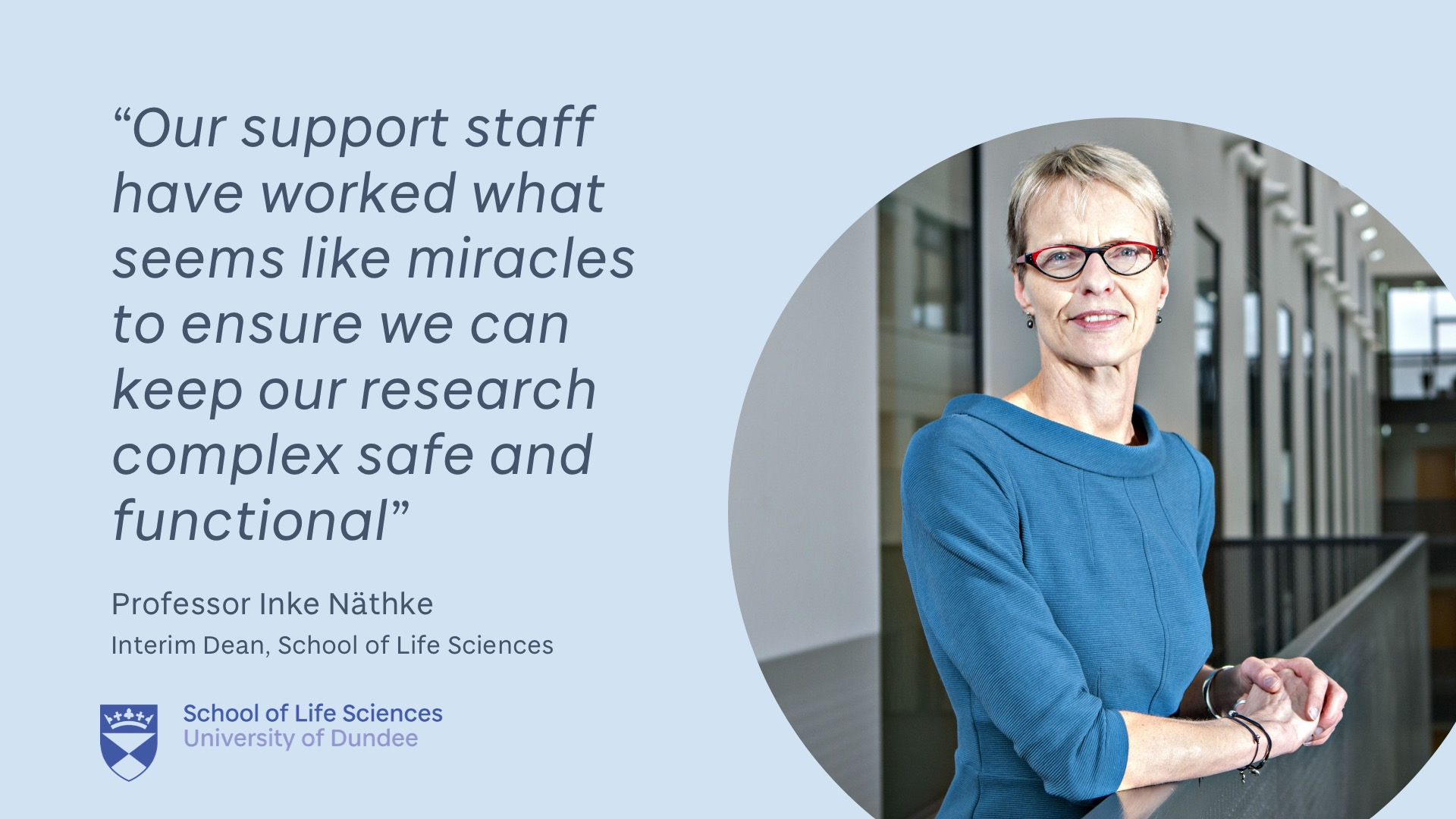 "Photo of Inke Nathke with quote ""Our support staff have worked what seems like miracles to ensure we can keep our research complex safe and functional."""